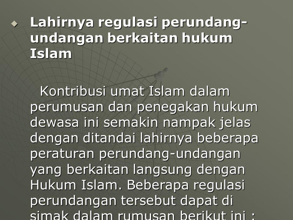 Lahirnya regulasi perundang-undangan berkaitan hukum Islam
