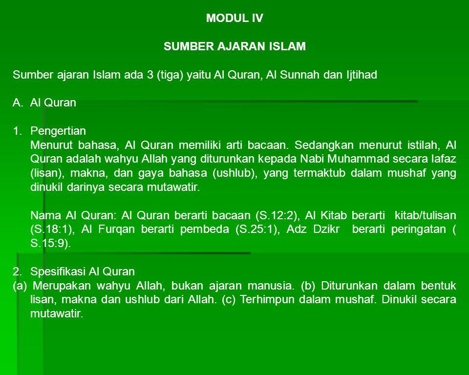 MODUL IV SUMBER AJARAN ISLAM. Sumber ajaran Islam ada 3 (tiga) yaitu Al Quran, Al Sunnah dan Ijtihad.
