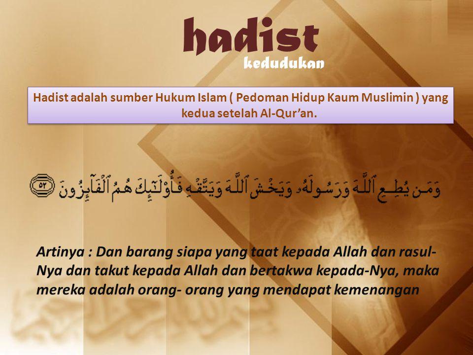hadist kedudukan. Hadist adalah sumber Hukum Islam ( Pedoman Hidup Kaum Muslimin ) yang kedua setelah Al-Qur'an.