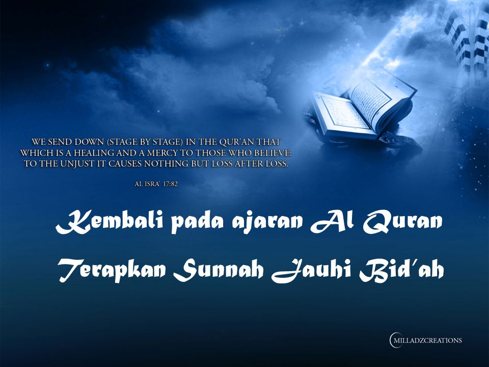 Kembali pada ajaran Al Quran Terapkan Sunnah Jauhi Bid'ah