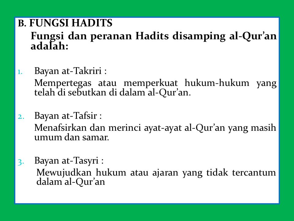 Fungsi dan peranan Hadits disamping al-Qur'an adalah: