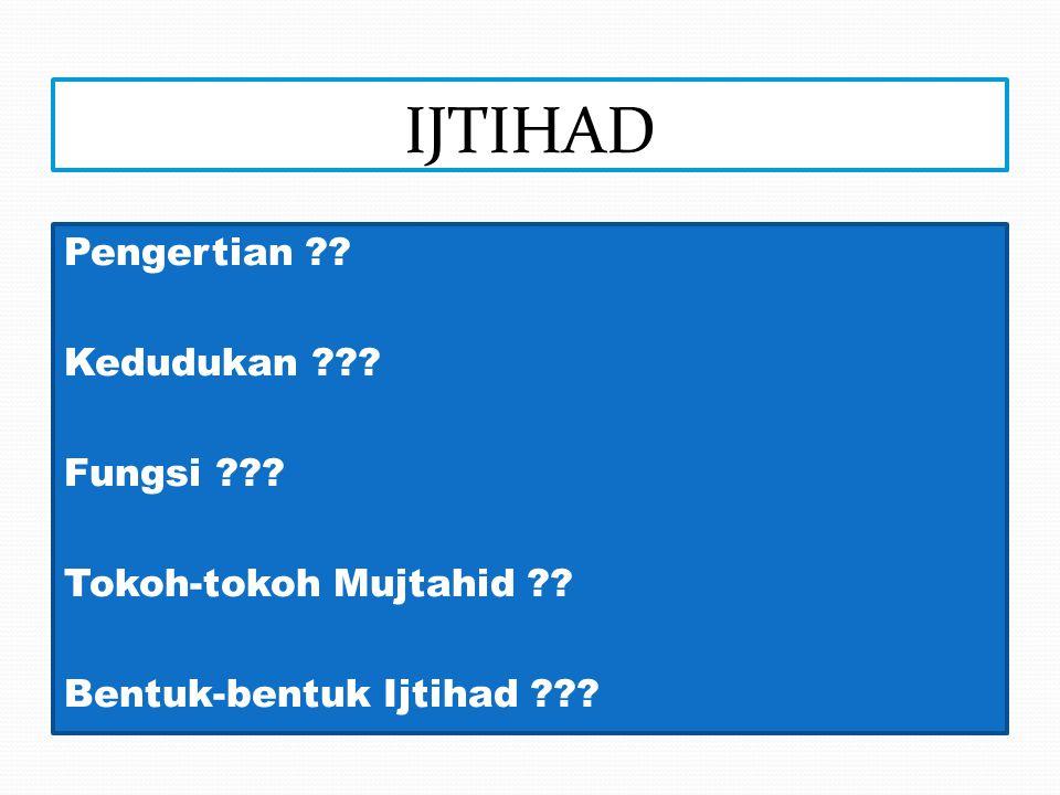 IJTIHAD Pengertian Kedudukan Fungsi Tokoh-tokoh Mujtahid Bentuk-bentuk Ijtihad