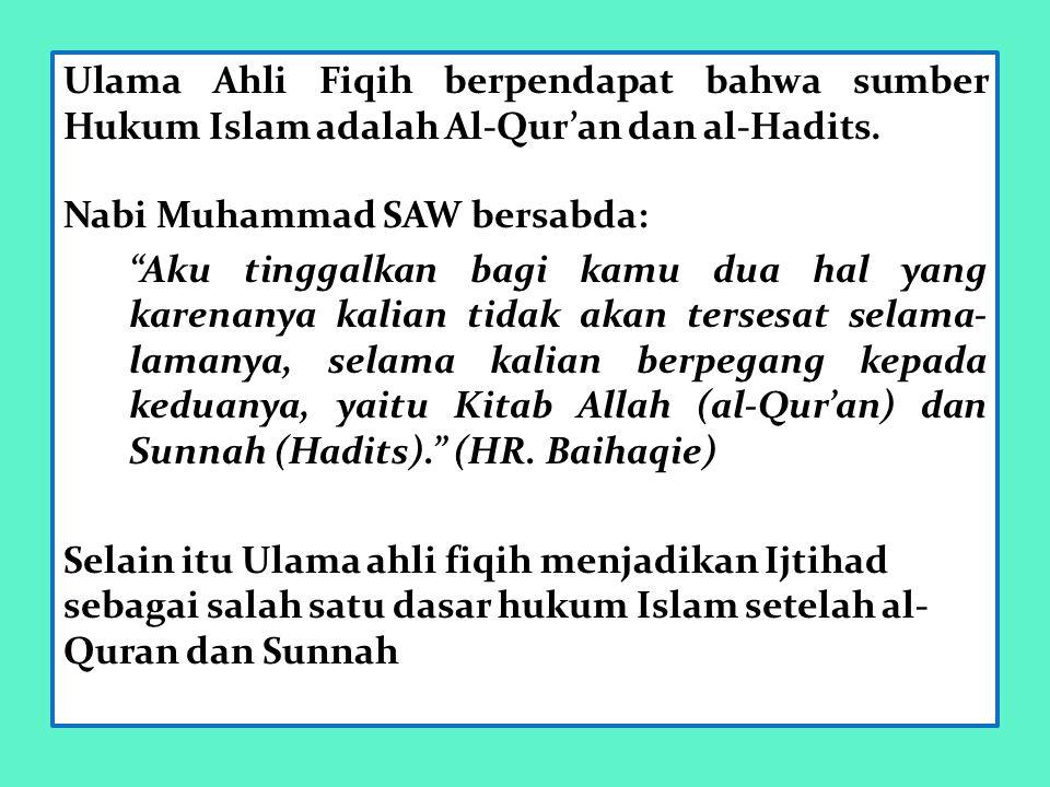 Ulama Ahli Fiqih berpendapat bahwa sumber Hukum Islam adalah Al-Qur'an dan al-Hadits.