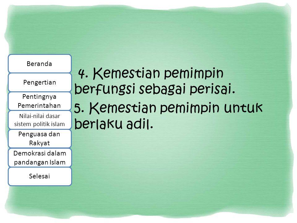Beranda 4. Kemestian pemimpin berfungsi sebagai perisai. 5. Kemestian pemimpin untuk berlaku adil.