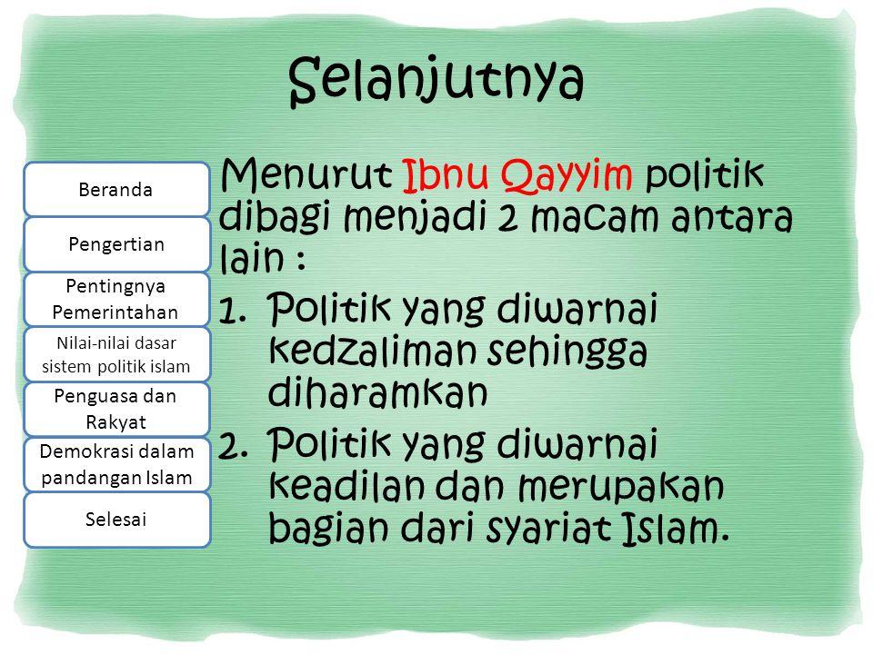 Selanjutnya Menurut Ibnu Qayyim politik dibagi menjadi 2 macam antara lain : Politik yang diwarnai kedzaliman sehingga diharamkan.