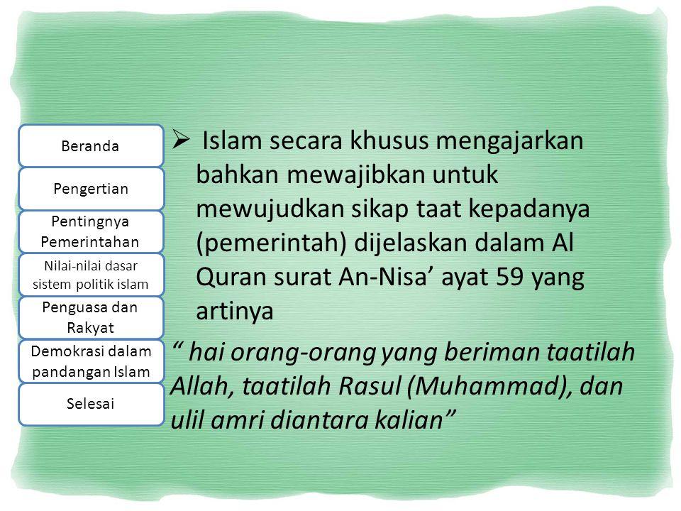 Islam secara khusus mengajarkan bahkan mewajibkan untuk mewujudkan sikap taat kepadanya (pemerintah) dijelaskan dalam Al Quran surat An-Nisa' ayat 59 yang artinya