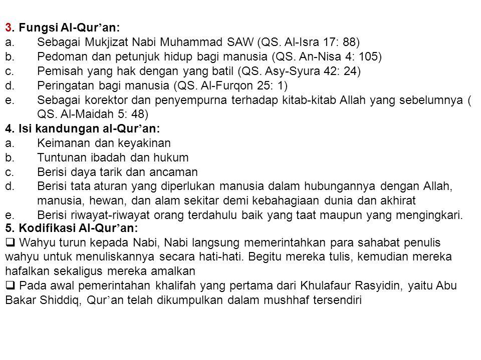3. Fungsi Al-Qur'an: Sebagai Mukjizat Nabi Muhammad SAW (QS. Al-Isra 17: 88) Pedoman dan petunjuk hidup bagi manusia (QS. An-Nisa 4: 105)