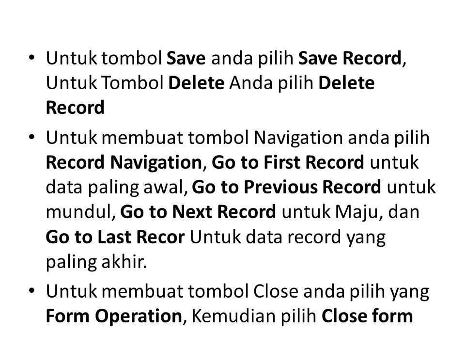 Untuk tombol Save anda pilih Save Record, Untuk Tombol Delete Anda pilih Delete Record