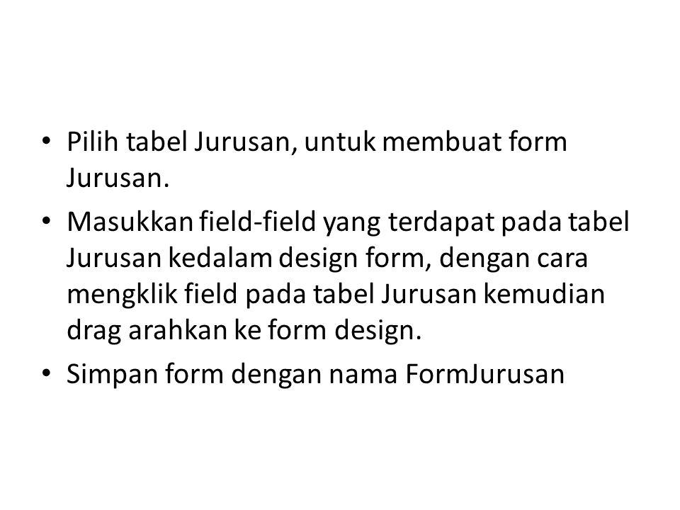Pilih tabel Jurusan, untuk membuat form Jurusan.