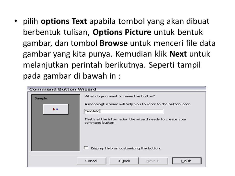 pilih options Text apabila tombol yang akan dibuat berbentuk tulisan, Options Picture untuk bentuk gambar, dan tombol Browse untuk menceri file data gambar yang kita punya.