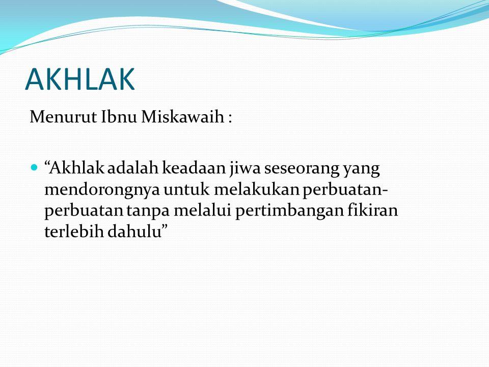 AKHLAK Menurut Ibnu Miskawaih :