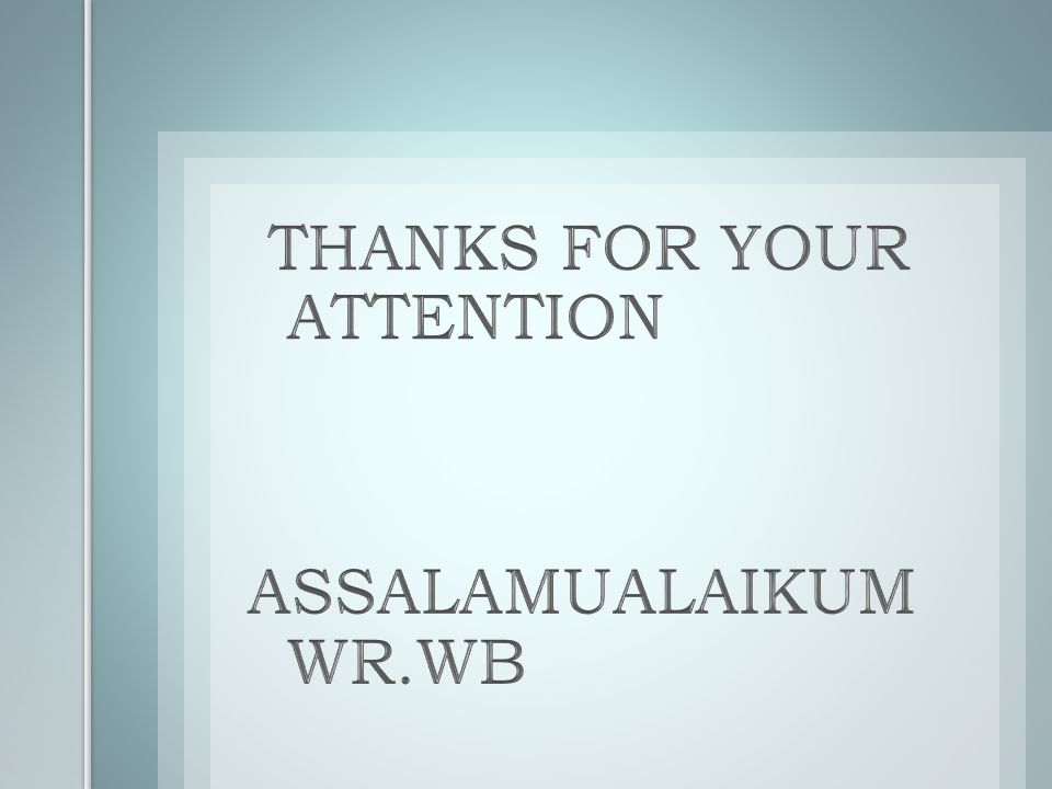 THANKS FOR YOUR ATTENTION ASSALAMUALAIKUM WR.WB