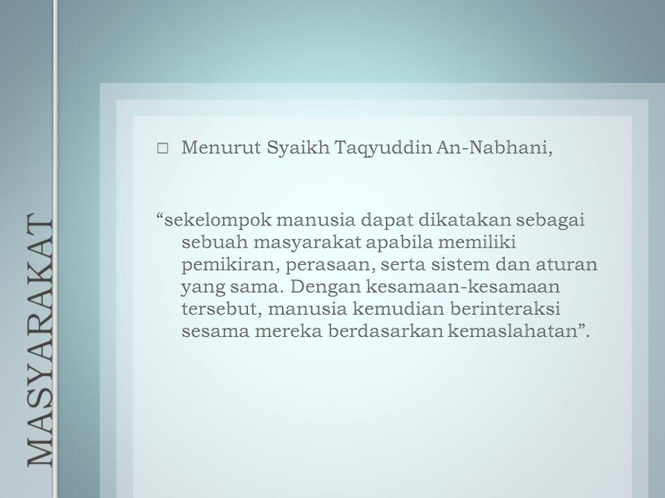 MASYARAKAT Menurut Syaikh Taqyuddin An-Nabhani,