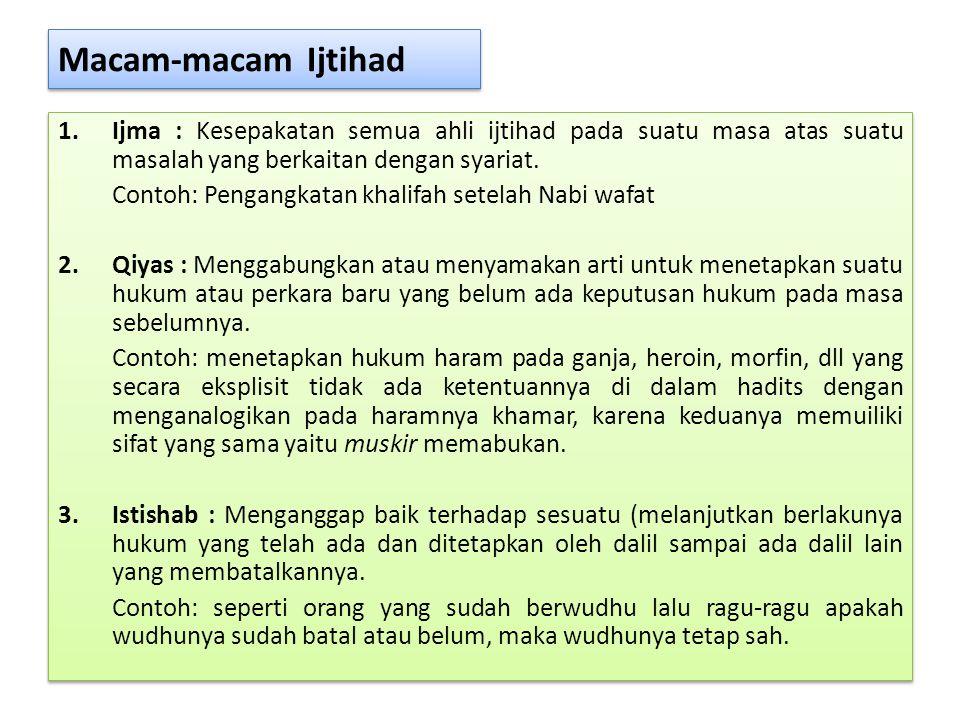 Macam-macam Ijtihad Ijma : Kesepakatan semua ahli ijtihad pada suatu masa atas suatu masalah yang berkaitan dengan syariat.