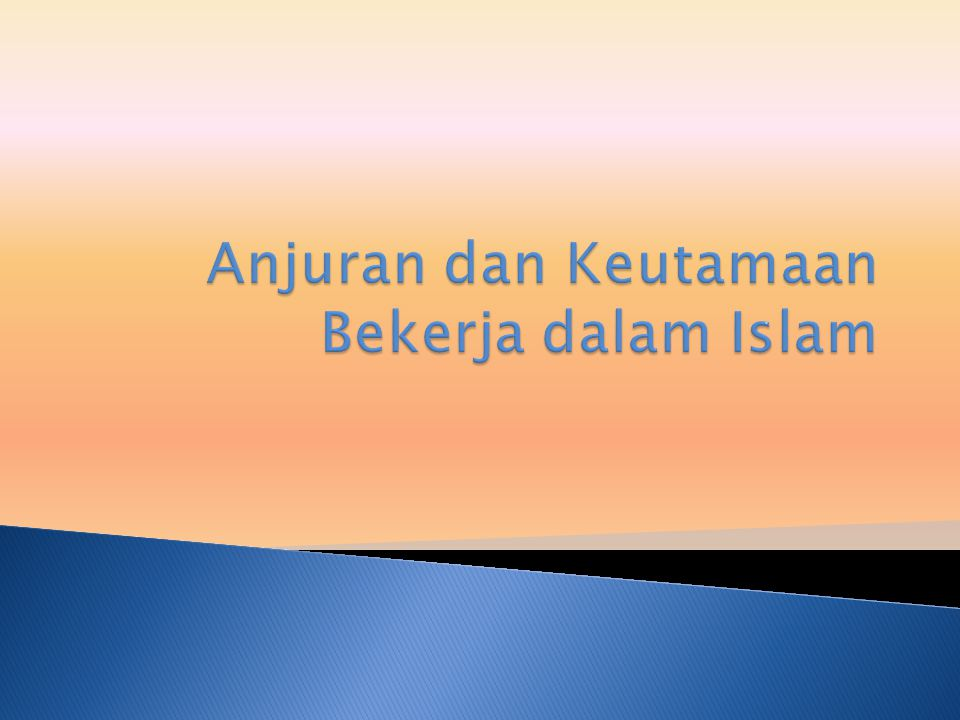 Anjuran dan Keutamaan Bekerja dalam Islam