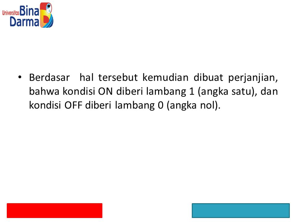 Berdasar hal tersebut kemudian dibuat perjanjian, bahwa kondisi ON diberi lambang 1 (angka satu), dan kondisi OFF diberi lambang 0 (angka nol).