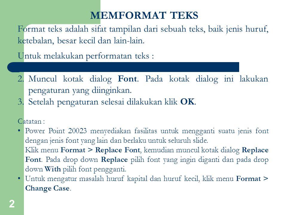 MEMFORMAT TEKS Format teks adalah sifat tampilan dari sebuah teks, baik jenis huruf, ketebalan, besar kecil dan lain-lain.