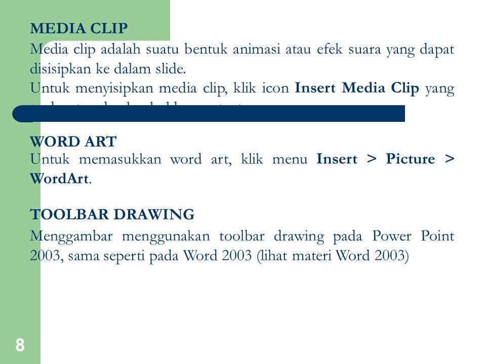 MEDIA CLIP Media clip adalah suatu bentuk animasi atau efek suara yang dapat disisipkan ke dalam slide.