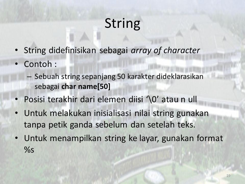 String String didefinisikan sebagai array of character Contoh :