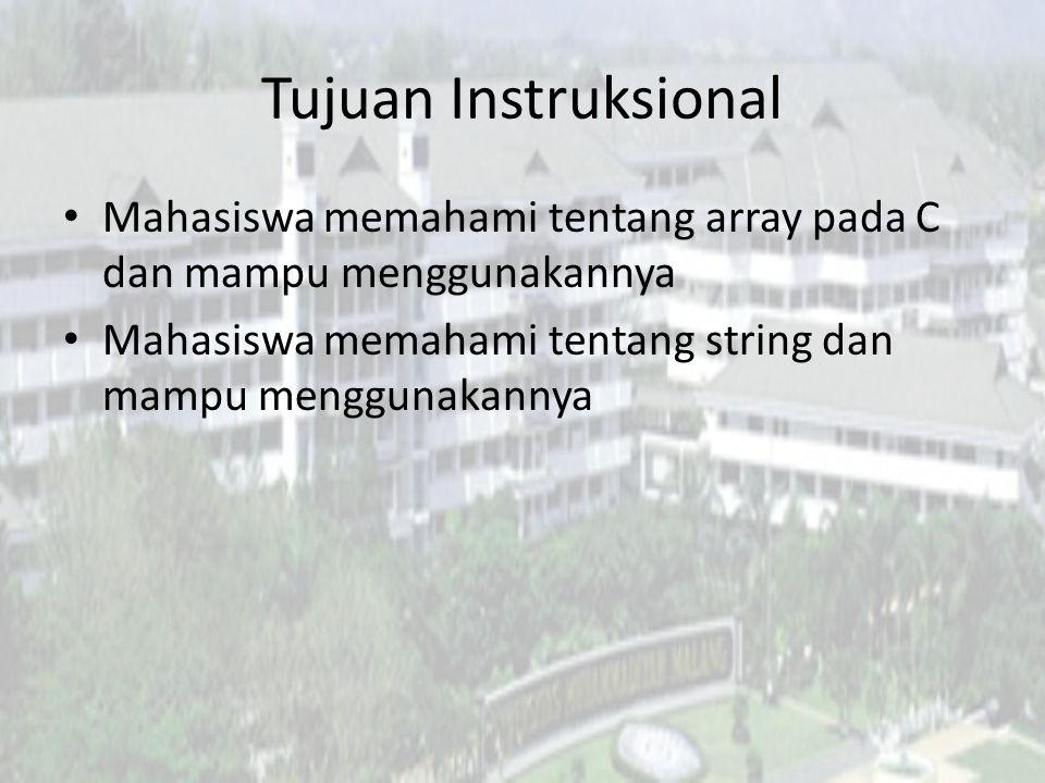Tujuan Instruksional Mahasiswa memahami tentang array pada C dan mampu menggunakannya.