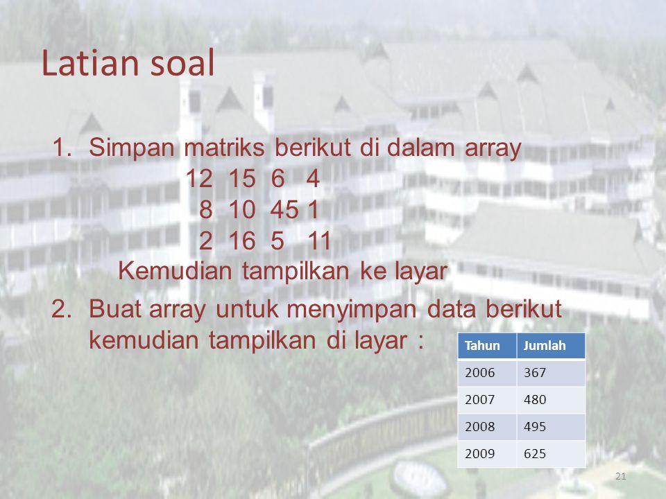 Latian soal Simpan matriks berikut di dalam array 12 15 6 4 8 10 45 1