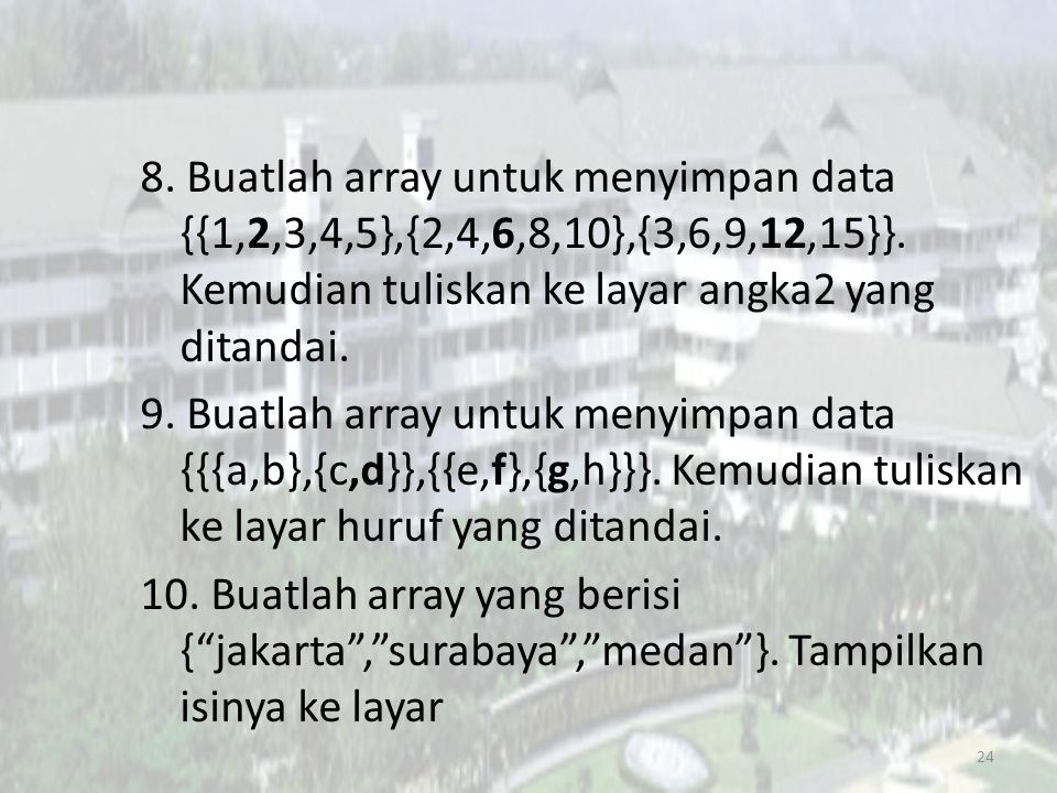 8. Buatlah array untuk menyimpan data {{1,2,3,4,5},{2,4,6,8,10},{3,6,9,12,15}}.