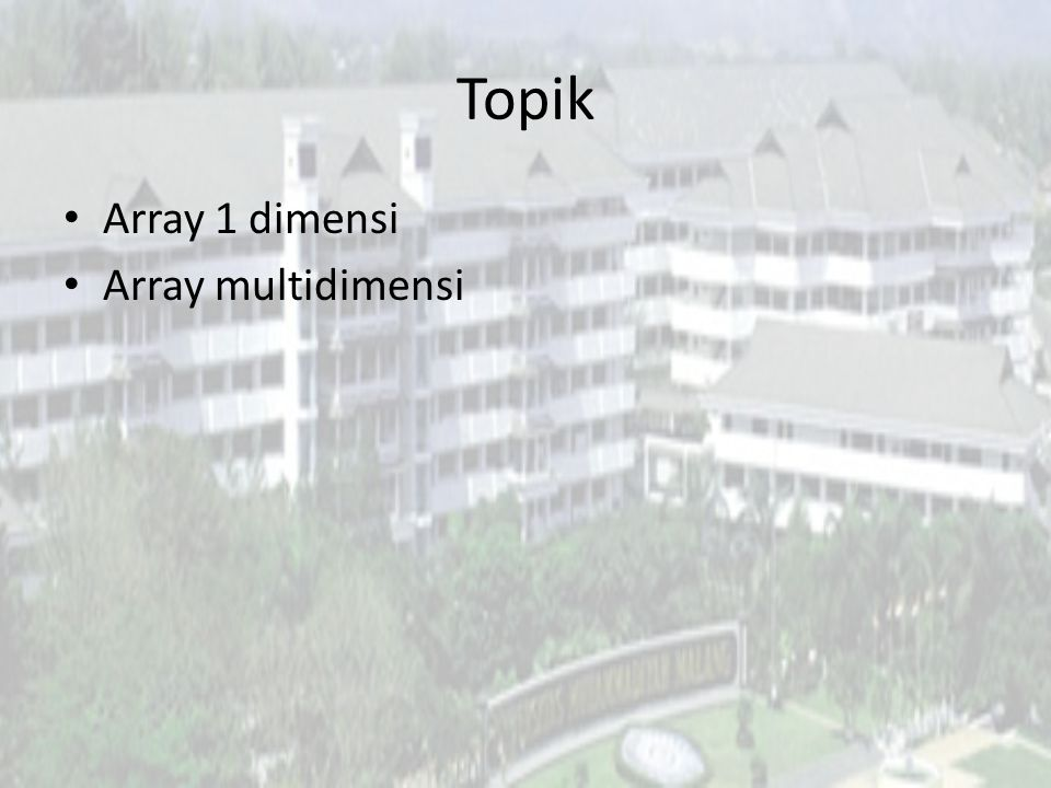 Topik Array 1 dimensi Array multidimensi