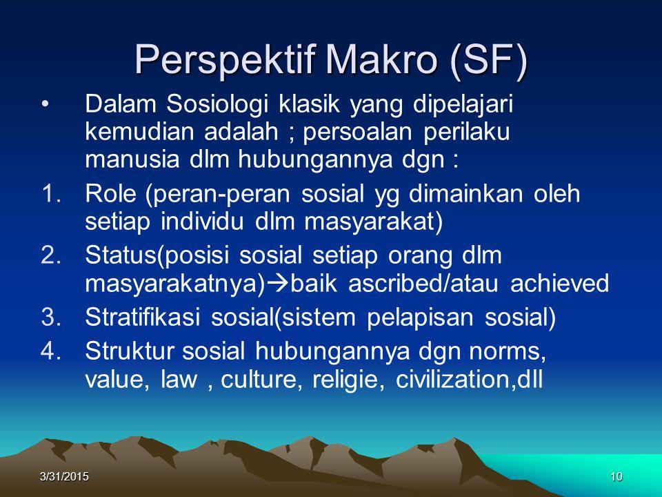 Perspektif Makro (SF) Dalam Sosiologi klasik yang dipelajari kemudian adalah ; persoalan perilaku manusia dlm hubungannya dgn :