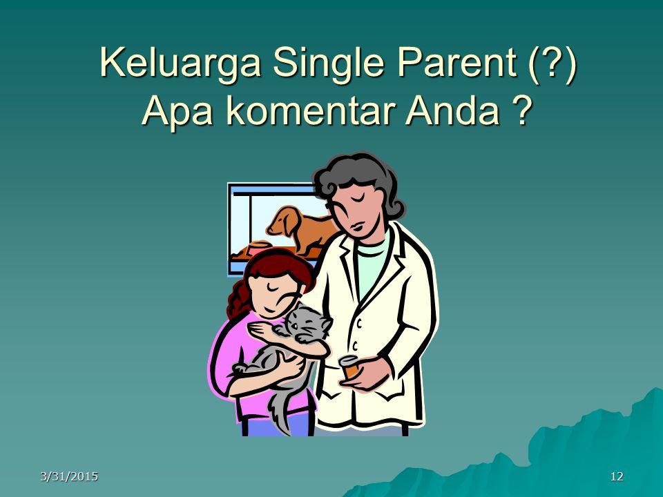 Keluarga Single Parent ( ) Apa komentar Anda