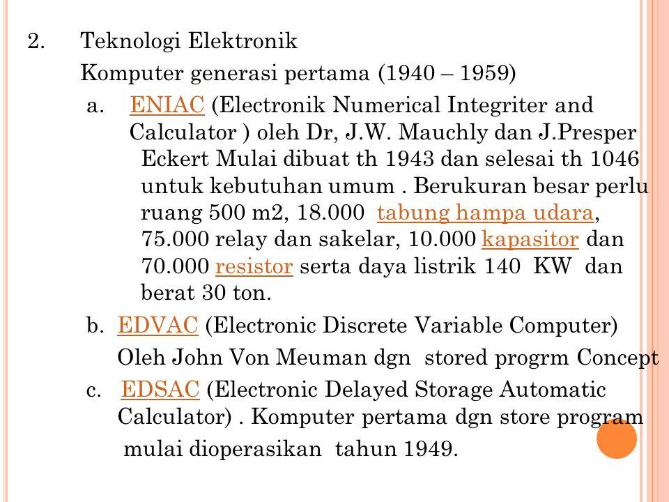 2. Teknologi Elektronik Komputer generasi pertama (1940 – 1959) a