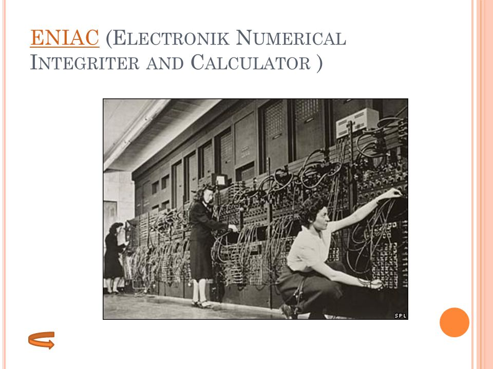 ENIAC (Electronik Numerical Integriter and Calculator )