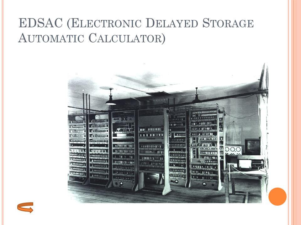 EDSAC (Electronic Delayed Storage Automatic Calculator)