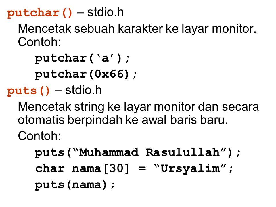 putchar() – stdio.h Mencetak sebuah karakter ke layar monitor. Contoh: putchar('a'); putchar(0x66);