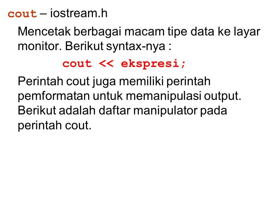 cout – iostream.h Mencetak berbagai macam tipe data ke layar monitor. Berikut syntax-nya : cout << ekspresi;