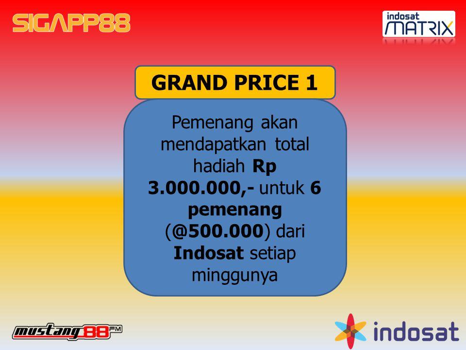 GRAND PRICE 1 Pemenang akan mendapatkan total hadiah Rp 3.000.000,- untuk 6 pemenang (@500.000) dari Indosat setiap minggunya.