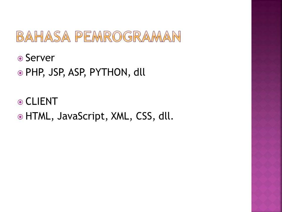 Bahasa pemrograman Server PHP, JSP, ASP, PYTHON, dll CLIENT