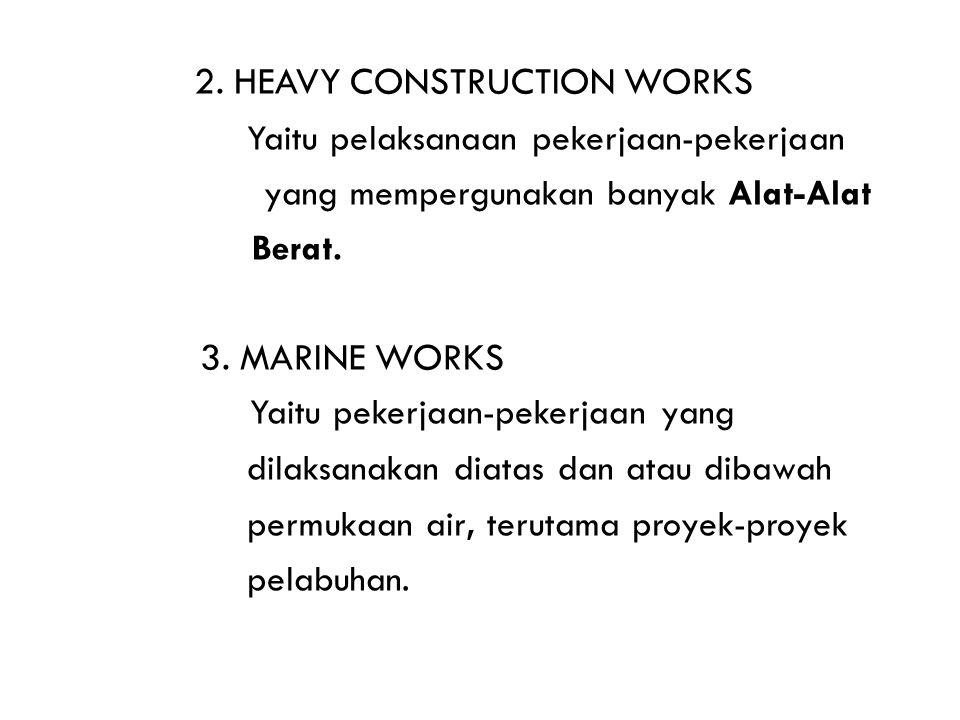 2. HEAVY CONSTRUCTION WORKS Yaitu pelaksanaan pekerjaan-pekerjaan