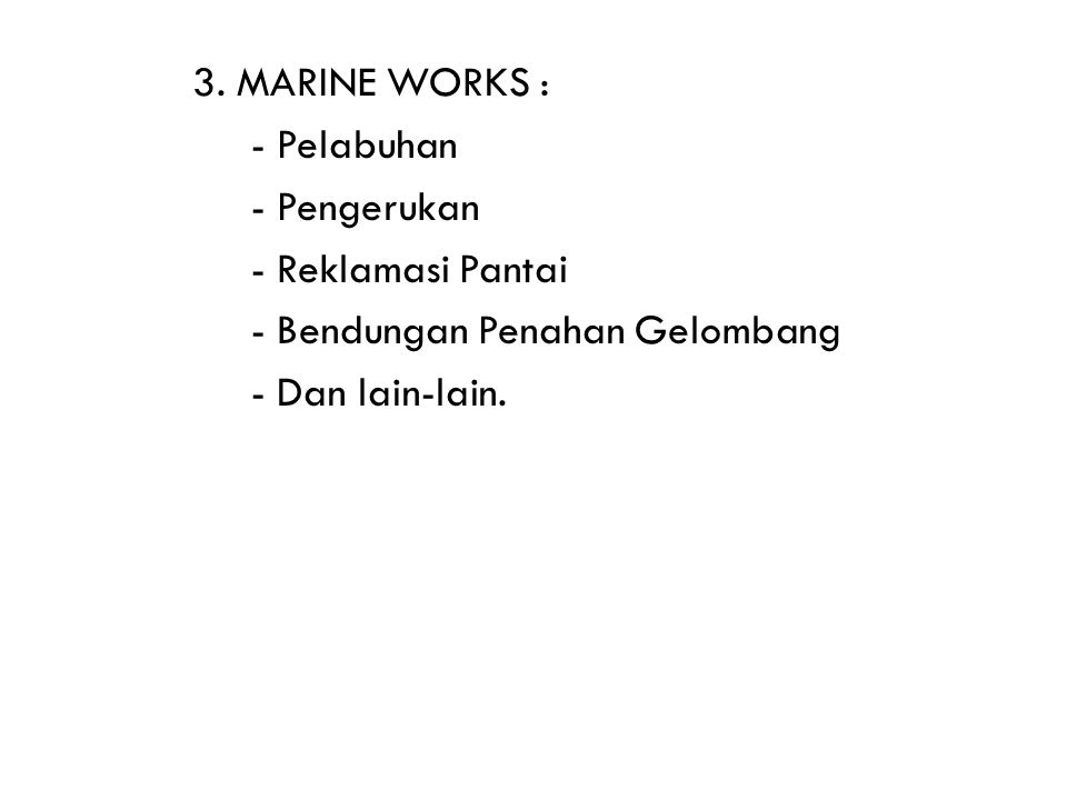 3. MARINE WORKS : - Pelabuhan. - Pengerukan. - Reklamasi Pantai.