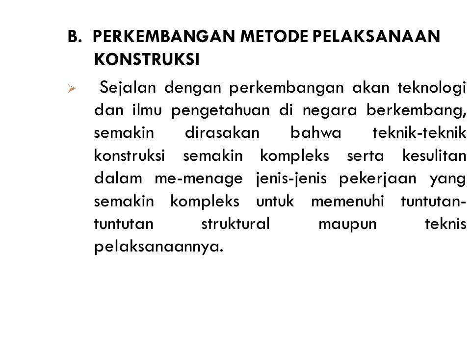 B. PERKEMBANGAN METODE PELAKSANAAN KONSTRUKSI