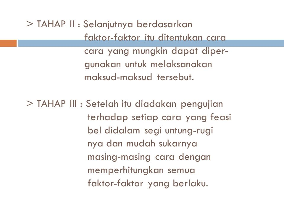 > TAHAP II : Selanjutnya berdasarkan faktor-faktor itu ditentukan cara cara yang mungkin dapat diper- gunakan untuk melaksanakan maksud-maksud tersebut.