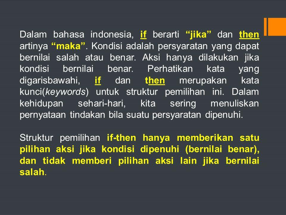 Dalam bahasa indonesia, if berarti jika dan then artinya maka