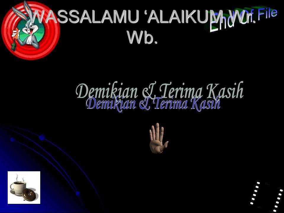 WASSALAMU 'ALAIKUM Wr. Wb.