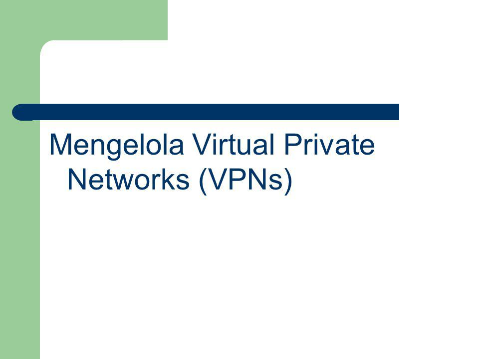 Mengelola Virtual Private Networks (VPNs)