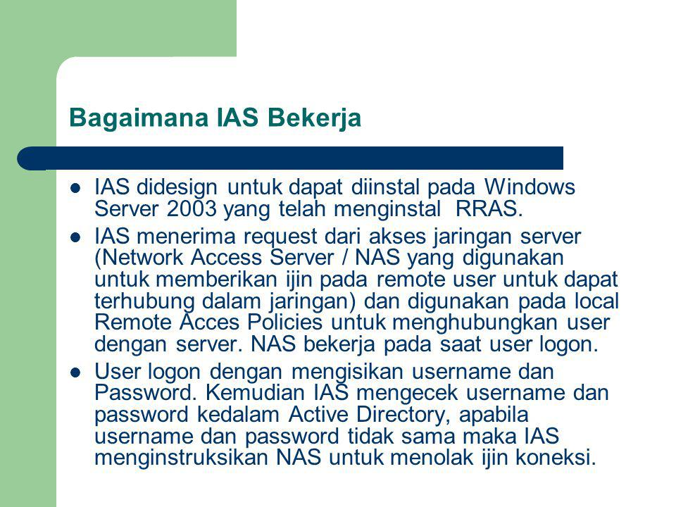 Bagaimana IAS Bekerja IAS didesign untuk dapat diinstal pada Windows Server 2003 yang telah menginstal RRAS.