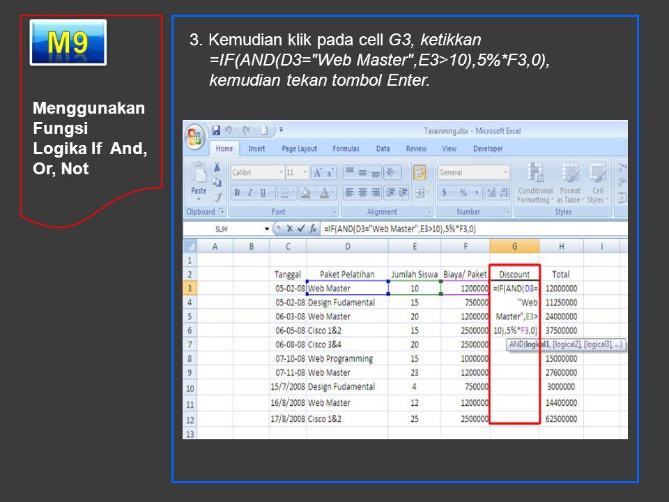 m9 3. Kemudian klik pada cell G3, ketikkan =IF(AND(D3= Web Master ,E3>10),5%*F3,0), kemudian tekan tombol Enter.
