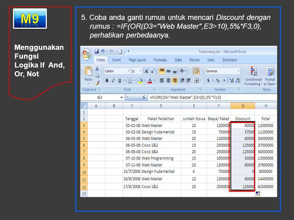 m9 5. Coba anda ganti rumus untuk mencari Discount dengan rumus : =IF(OR(D3= Web Master ,E3>10),5%*F3,0), perhatikan perbedaanya.