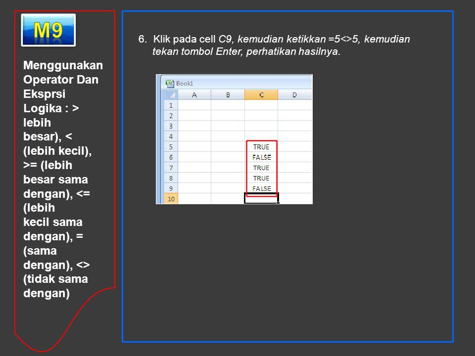 m9 Menggunakan Operator Dan Eksprsi Logika : > lebih