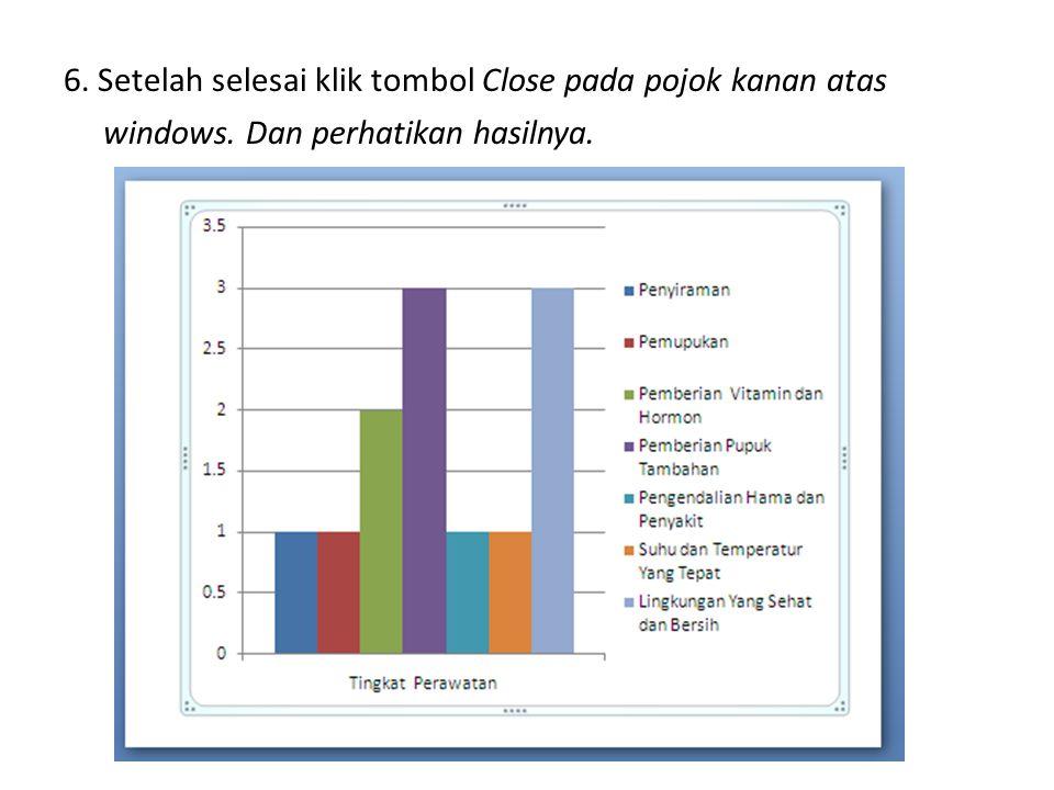 6. Setelah selesai klik tombol Close pada pojok kanan atas windows