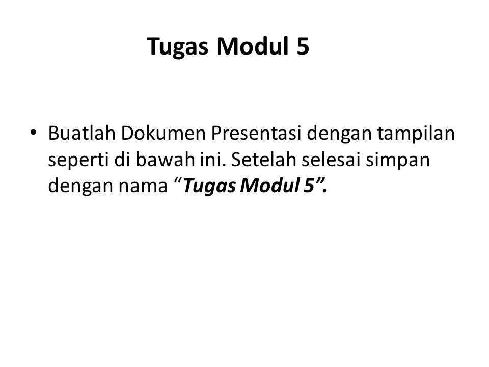Tugas Modul 5 Buatlah Dokumen Presentasi dengan tampilan seperti di bawah ini.