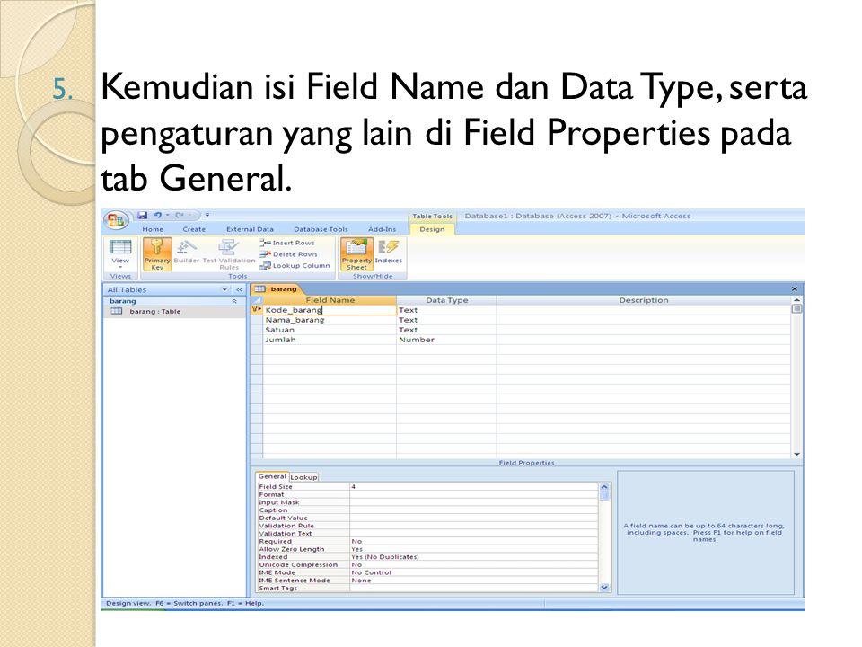 Kemudian isi Field Name dan Data Type, serta pengaturan yang lain di Field Properties pada tab General.